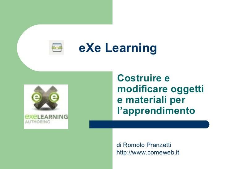 eXe Learning Costruire e modificare oggetti e materiali per l'apprendimento di Romolo Pranzetti  http://www.comeweb.it