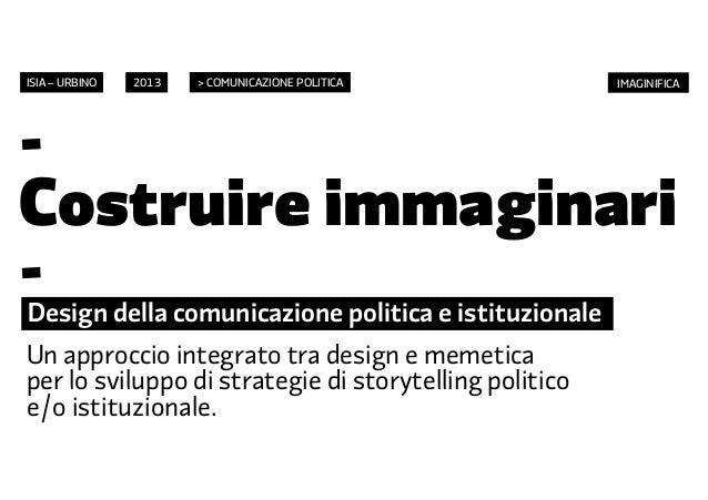 ISIA – URBINO   2013   > COMUNICAZIONE POLITICA         IMAGINIFICA-Costruire immaginari-Design della comunicazione politi...