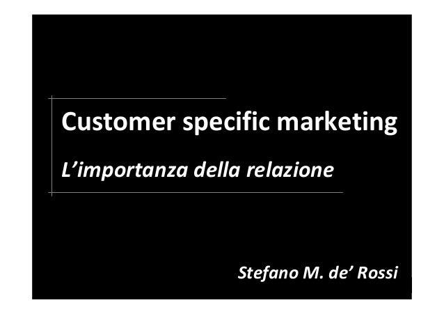 Customer specific marketing L'importanza della relazione Stefano M. de' Rossi