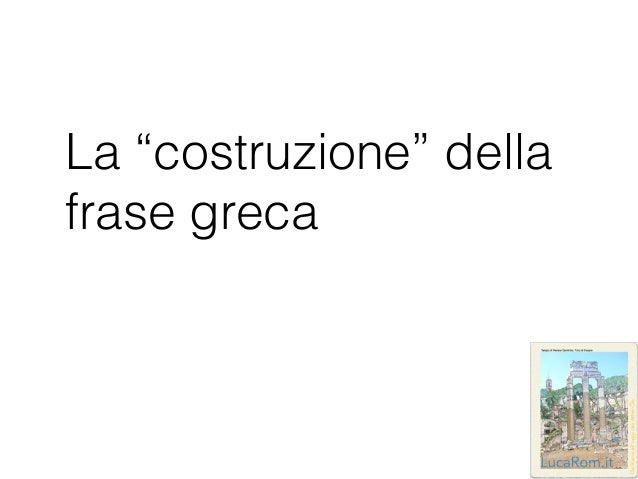 """La """"costruzione"""" della frase greca"""