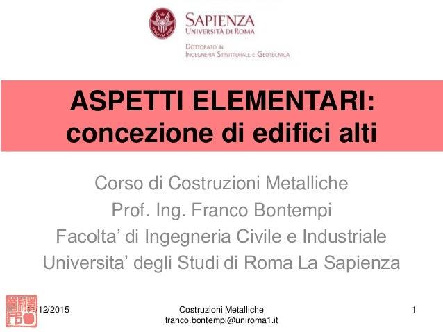ASPETTI ELEMENTARI: concezione di edifici alti Corso di Costruzioni Metalliche Prof. Ing. Franco Bontempi Facolta' di Inge...