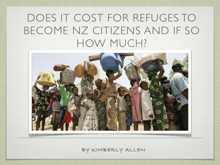 DOES IT COST FOR REFUGES TO BECOME NZ CITIZENS AND IF SO          HOW MUCH?              BY KIMBERLY ALLEN