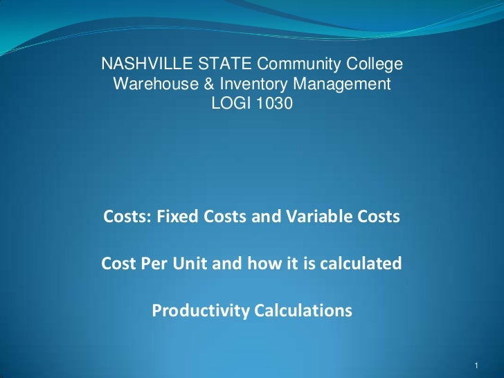 NASHVILLE STATE Community College Warehouse & Inventory Management            LOGI 1030Costs: Fixed Costs and Variable Cos...