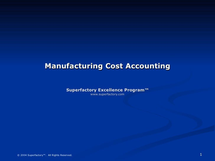Manufacturing Cost Accounting Superfactory Excellence Program™ www.superfactory.com
