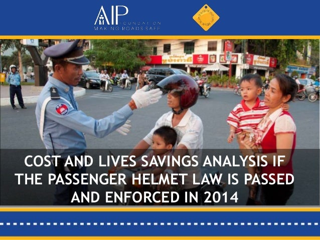 COST AND LIVES SAVINGS ANALYSIS IF THE PASSENGER HELMET LAW IS PASSED AND ENFORCED IN 2014