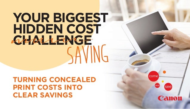 YOUR BIGGEST HIDDEN COST CHALLENGE SAVING TURNING CONCEALED PRINT COSTS INTO CLEAR SAVINGS