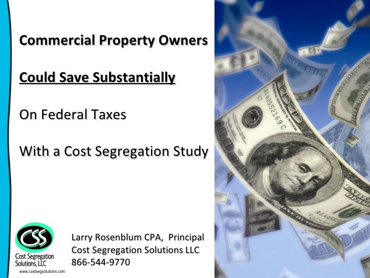 Commercial Property Owners Could Save Substantially On Federal Taxes With a Cost Segregation Study Larry Rosenblum CPA,  P...