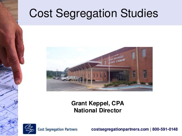 costsegregationpartners.com | 800-591-0148 Cost Segregation Studies Grant Keppel, CPA National Director