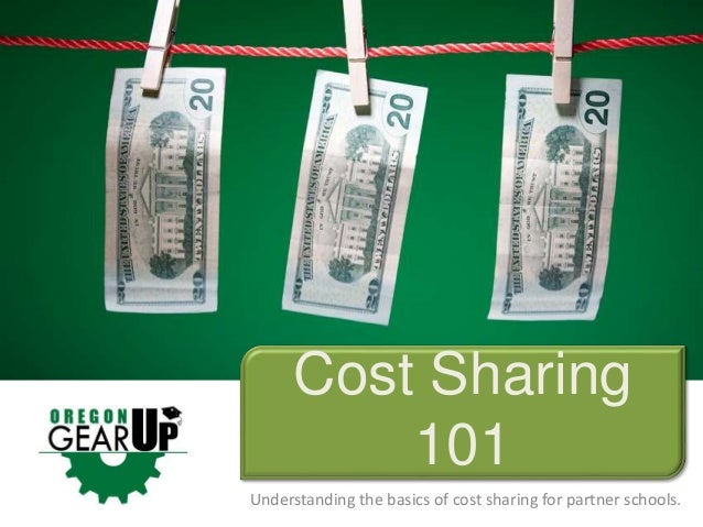 Understanding the basics of cost sharing for partner schools. Cost Sharing 101