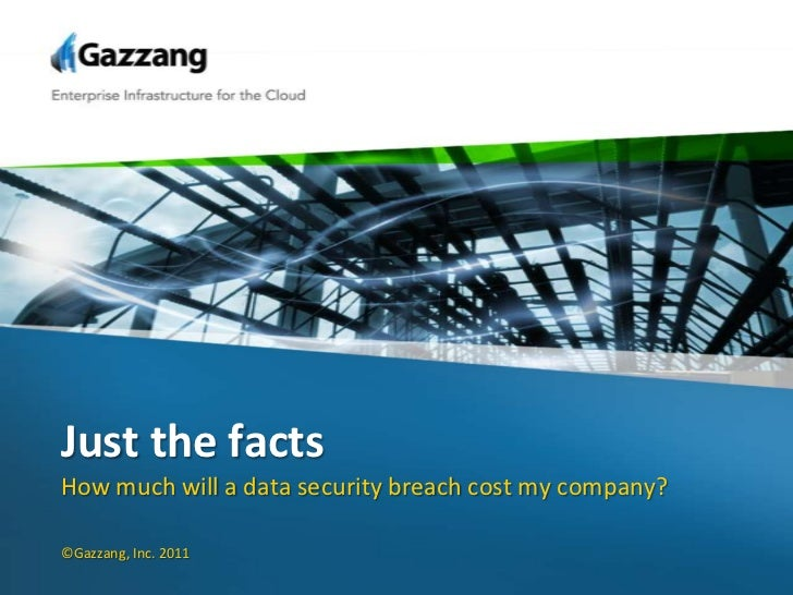 Just the facts<br />How much will a data security breach cost my company?<br />©Gazzang, Inc. 2011<br />