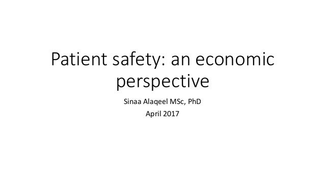 Patient safety: an economic perspective Sinaa Alaqeel MSc, PhD April 2017