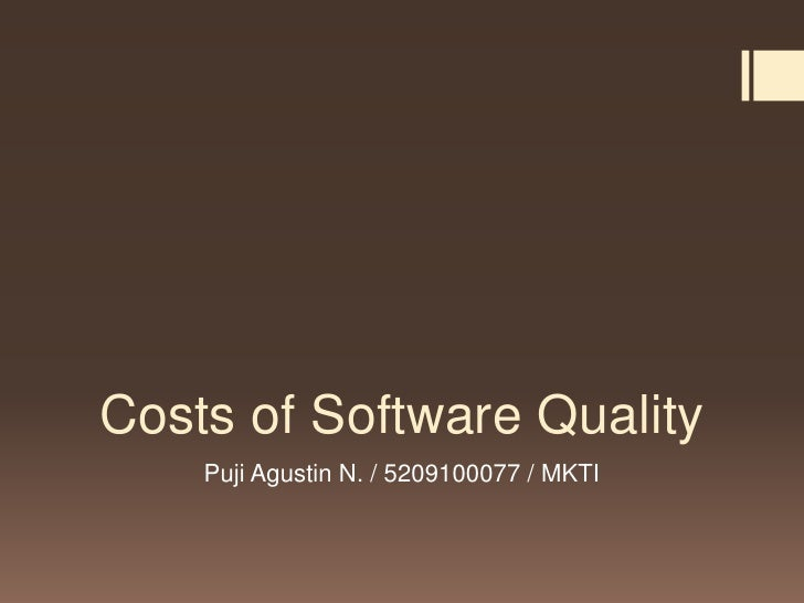 Costs of Software Quality    Puji Agustin N. / 5209100077 / MKTI