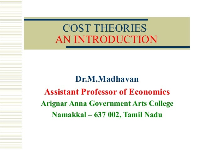 COST THEORIES AN INTRODUCTION Dr.M.Madhavan Assistant Professor of Economics Arignar Anna Government Arts College Namakkal...
