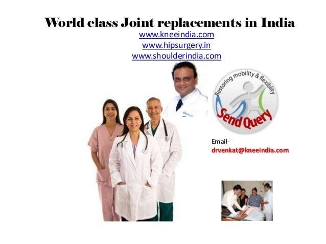 World class Joint replacements in India              www.kneeindia.com               www.hipsurgery.in             www.sho...