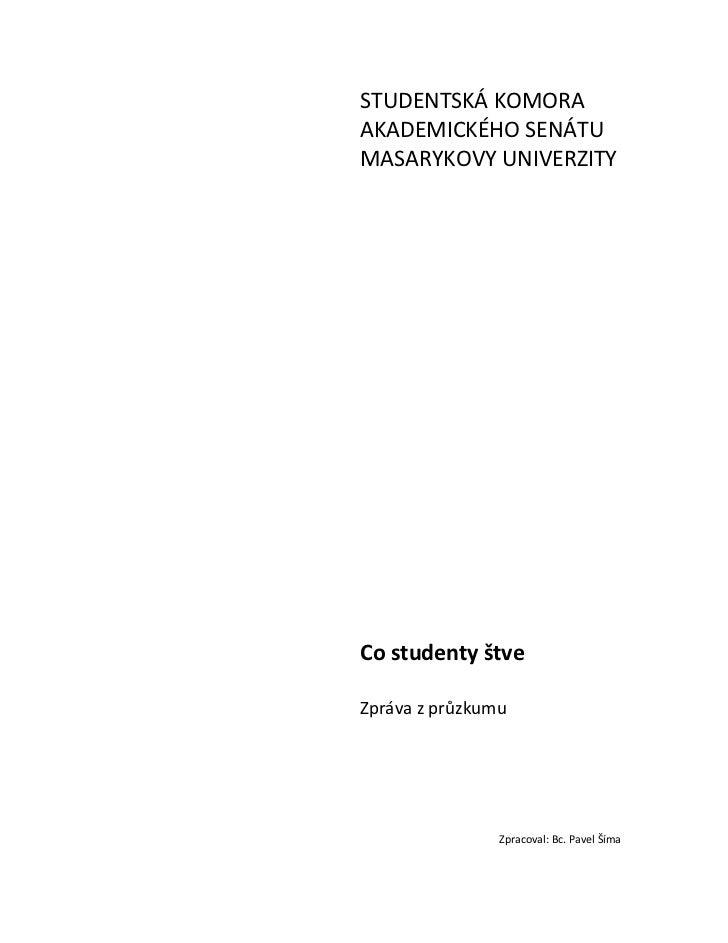 STUDENTSKÁ KOMORA AKADEMICKÉHO SENÁTU MASARYKOVY UNIVERZITY<br />Co studenty štve<br />Zpráva zprůzkumu <br />Zpracoval: ...