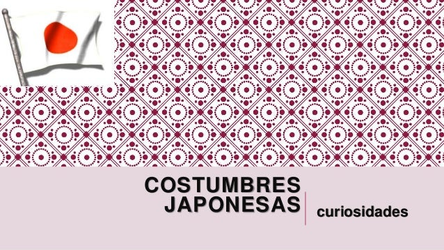 COSTUMBRES  JAPONESAS curiosidades
