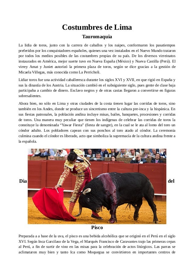 Costumbres de Lima Tauromaquia La lidia de toros, junto con la carrera de caballos y los naipes, conformaron los pasatiemp...