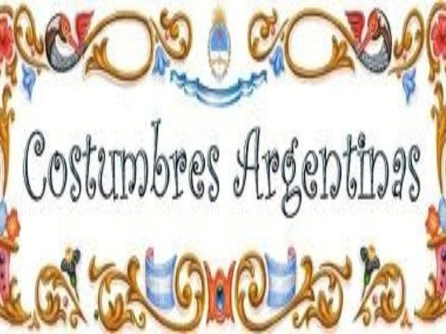 Las costumbres argentinas son una de las claves por donde debe ingresar toda persona que quiera conocer el país, entrando ...