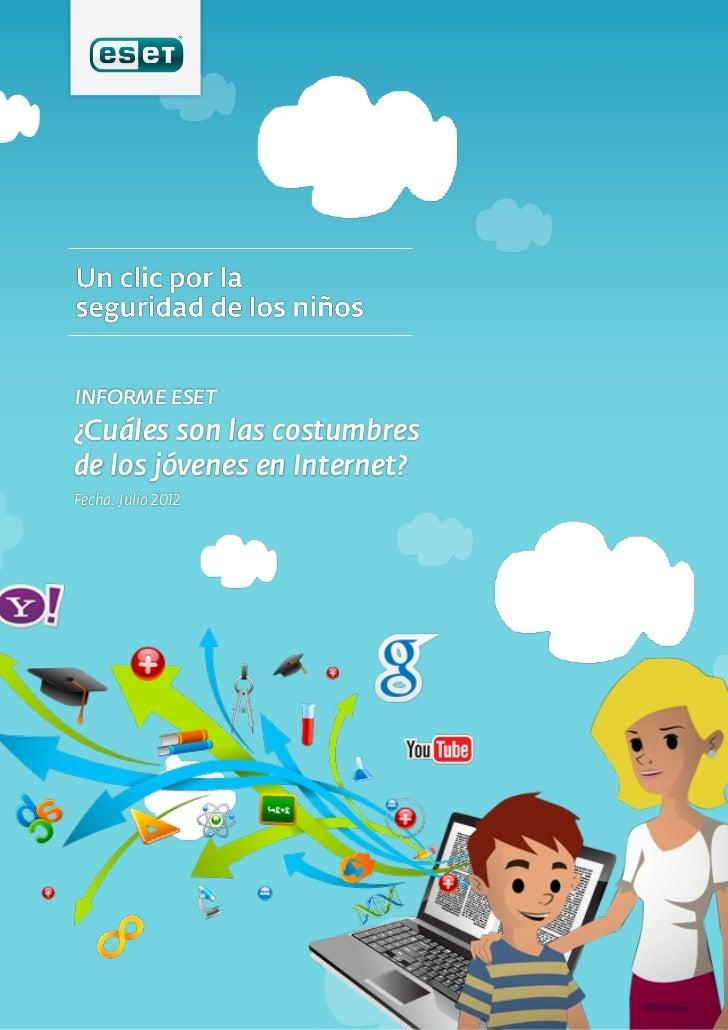 Un clic por la seguridad de nuestros niños   INFORME ESET / ¿Cuáles son las costumbres de los jóvenes en Internet?       I...