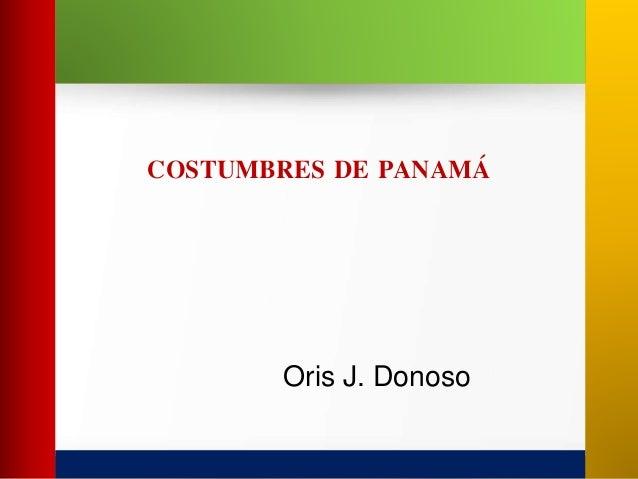 COSTUMBRES DE PANAMÁ  Oris J. Donoso