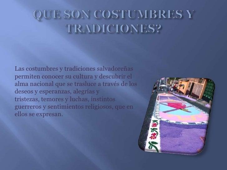 QUE SON COSTUMBRES Y TRADICIONES?<br />Las costumbres y tradiciones salvadoreñas permiten conocer su cultura y descubrir e...