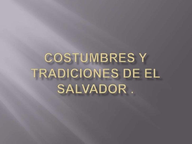 Costumbres y tradiciones de el salvador .<br />