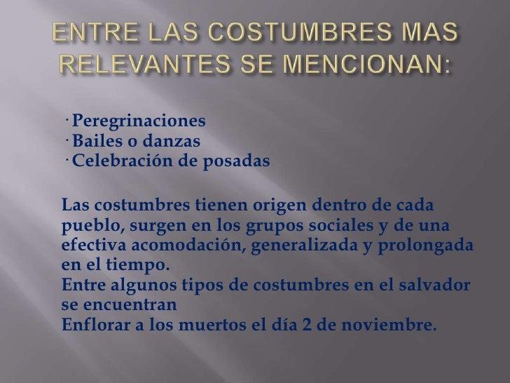 ENTRE LAS COSTUMBRES MAS RELEVANTES SE MENCIONAN:<br />· Peregrinaciones· Bailes o danzas· Celebración de posadas<br />   ...