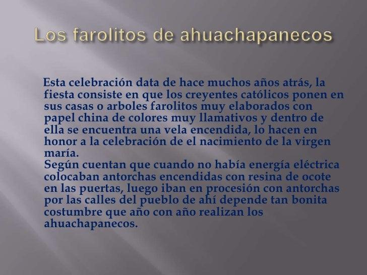 Los farolitos de ahuachapanecos<br />     Esta celebración data de hace muchos años atrás, la fiesta consiste en que los c...