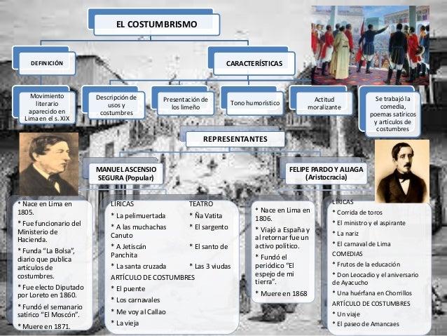 EL COSTUMBRISMO DEFINICIÓN Movimiento literario aparecido en Lima en el s. XIX CARACTERÍSTICAS Descripción de usos y costu...