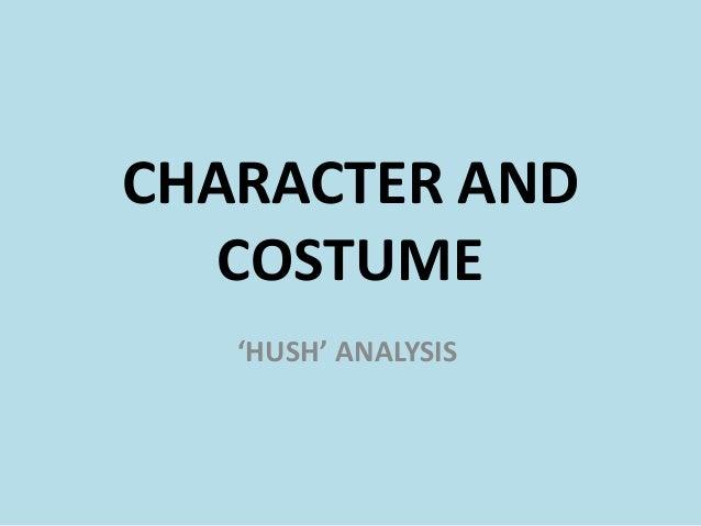 CHARACTER AND   COSTUME   'HUSH' ANALYSIS