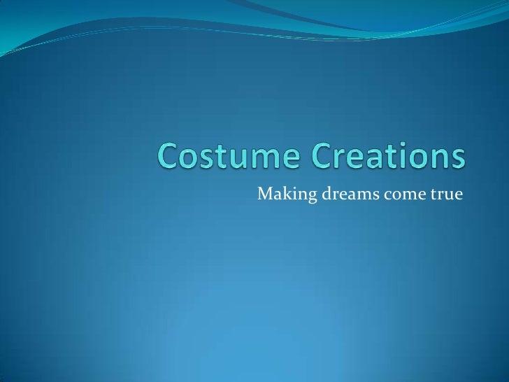 Costume Creations<br />Making dreams come true<br />