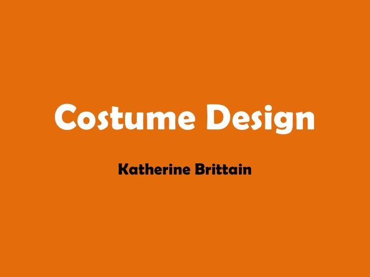 Costume Design<br />Katherine Brittain<br />