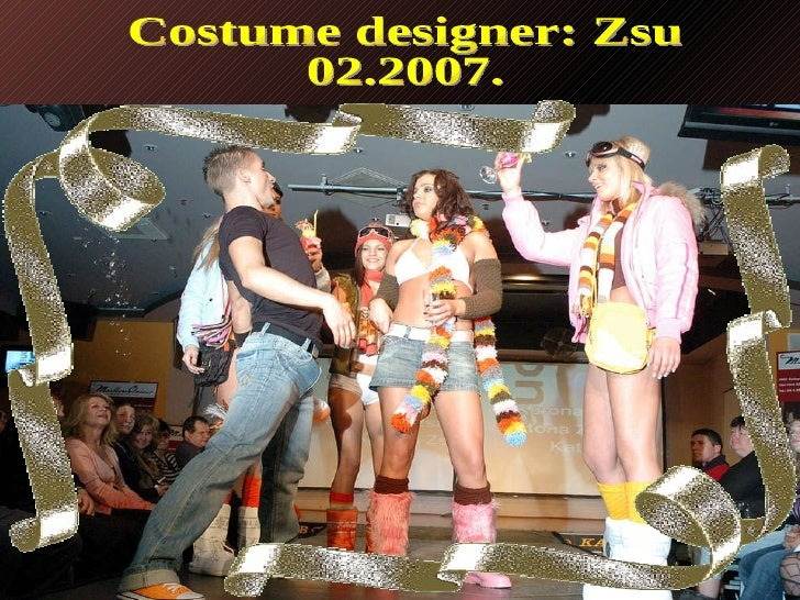 Costume designer: Zsu 02.2007.
