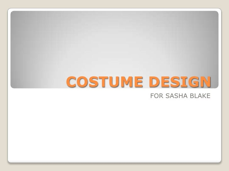 COSTUME DESIGN        FOR SASHA BLAKE