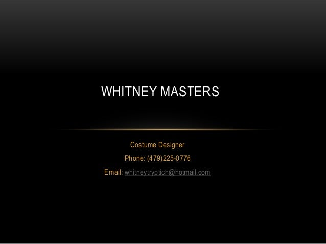 WHITNEY MASTERS  Costume Designer Phone: (479)225-0776 Email: whitneytryptich@hotmail.com