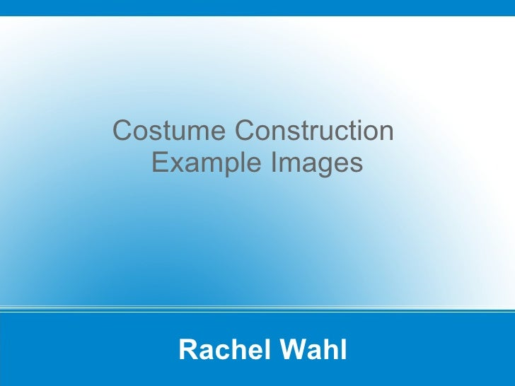 Rachel Wahl Costume Construction  Example Images