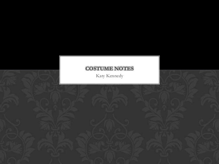 COSTUME NOTES  Katy Kennedy
