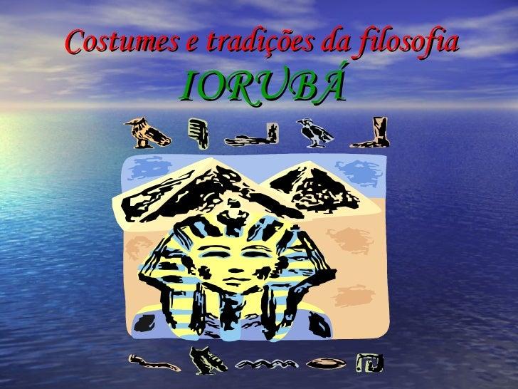 Costumes e tradições da filosofia IORUBÁ