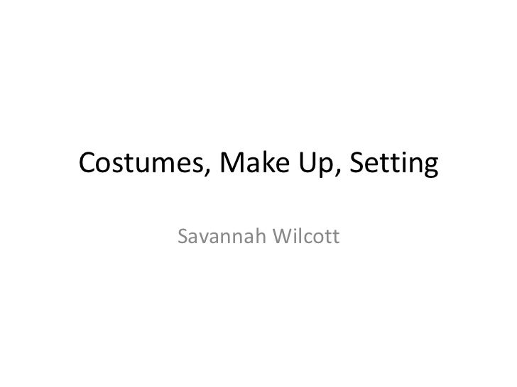Costumes, Make Up, Setting<br />Savannah Wilcott<br />