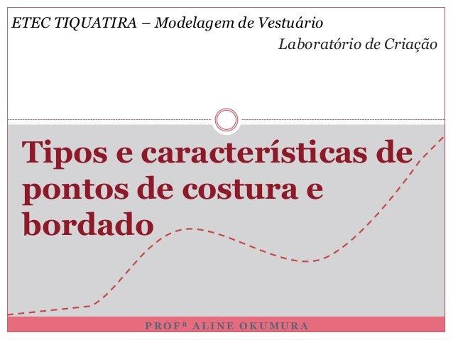 P R O F ª A L I N E O K U M U R ATipos e características depontos de costura ebordadoETEC TIQUATIRA – Modelagem de Vestuár...