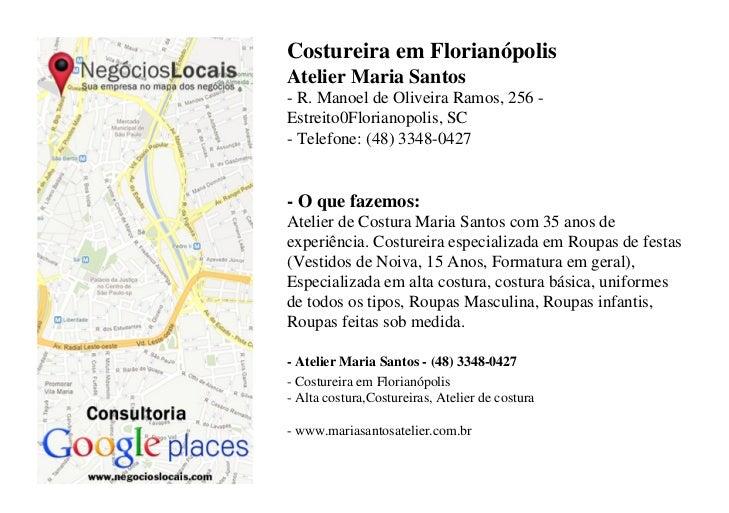 Costureira em FlorianópolisAtelier Maria Santos- R. Manoel de Oliveira Ramos, 256 -Estreito0Florianopolis, SC- Telefone: (...