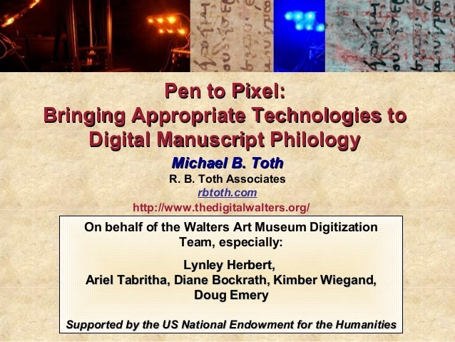 Pen to Pixel:Bringing Appropriate Technologies to    Digital Manuscript Philology                    Michael B. Toth      ...