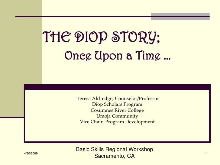THE DIOP STORY;               Once Upon a Time …                   Teresa Aldredge, Counselor/Professor                   ...