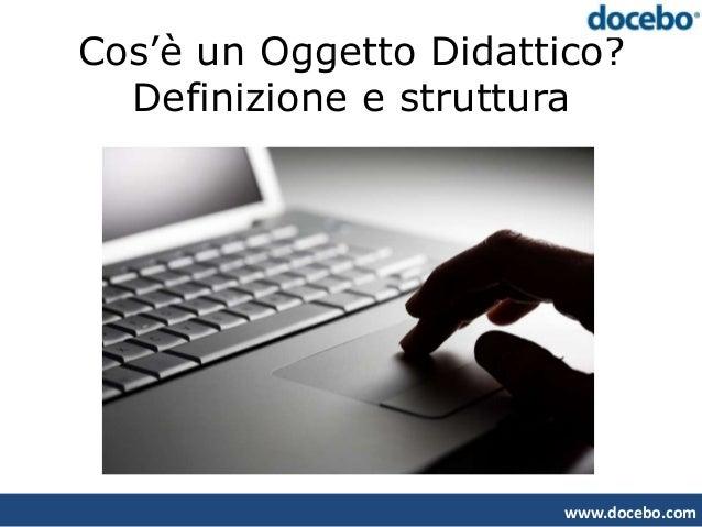 Cos'è un Oggetto Didattico?  Definizione e struttura                        www.docebo.com