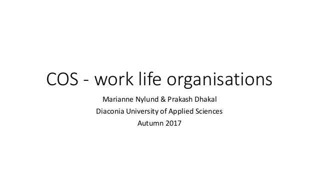 COS - work life organisations Marianne Nylund & Prakash Dhakal Diaconia University of Applied Sciences Autumn 2017