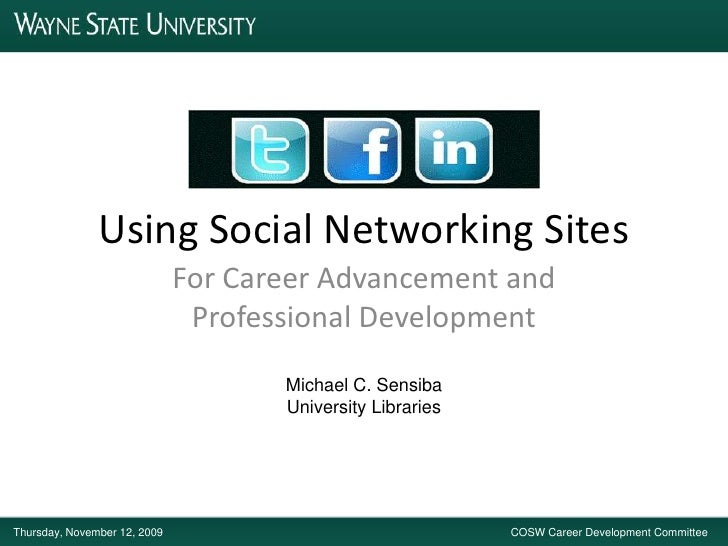 Using Social Networking Sites<br />For Career Advancement and Professional Development<br />Michael C. Sensiba<br />Univer...