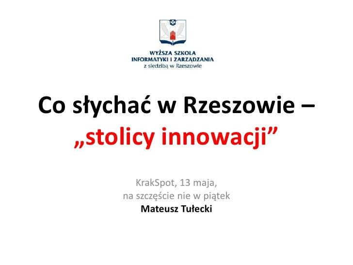 """Co słychać w Rzeszowie –    """"stolicy innowacji""""           KrakSpot, 13 maja,        na szczęście nie w piątek            M..."""