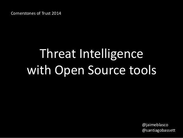 Cornerstones of Trust 2014  Threat Intelligence  with Open Source tools  @jaimeblasco  @santiagobassett