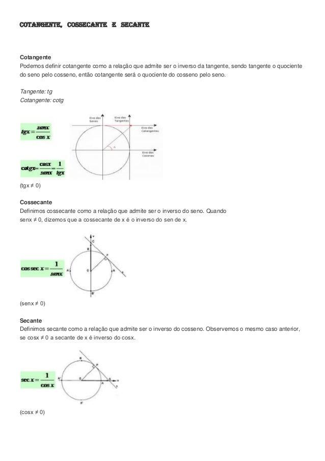 COTANGENTE, COSSECANTE E SECANTE Cotangente Podemos definir cotangente como a relação que admite ser o inverso da tangente...
