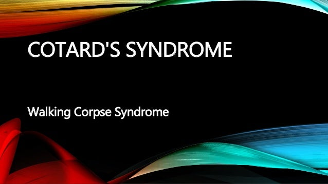 COTARD'S SYNDROME Walking Corpse Syndrome